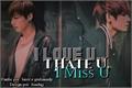 História: I love u, I hate u, I miss u