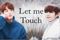 História: Let me touch