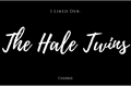 História: The Hale Twins[Slow Updates]