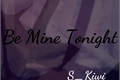 História: Be Mine Tonight
