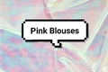 História: Pink Blouses