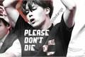 História: Please Don't die (Comprada) - Imagine Jimin