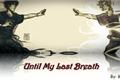 História: Until My Last Breath