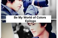 História: Be My World Of Colors Epílogo