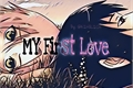 História: My First Love
