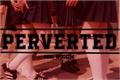 História: Perverted