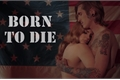 História: Born to die