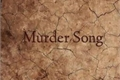 História: Murder Song