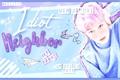 História: Idiot Neighbor - Imagine Jun (Seventeen)