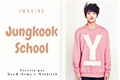 História: Imagine - Jungkook School