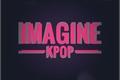 História: Imagine Kpop