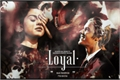 História: Loyal