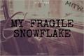 História: My Fragile Snowflake