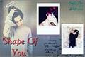 História: 'Shape Of You' - Imagine MoriMura.