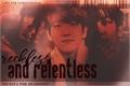 História: Reckless and Relentless - Chanbaek SEMI-HIATUS