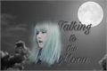 História: Talking to the Moon