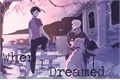 História: When I Dreamed