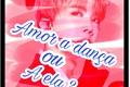 História: Amor a dança ou a ela?(hiatus)