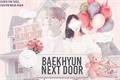 História: Baekhyun Next Door - Long Imagine - Byun Baekhyun - EXO