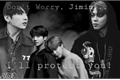 "História: ""Don't Worry, Jimin... I'll Protect You!"" ~Jikook"