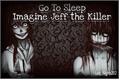História: Go To Sleep-Imagine Jeff the Killer