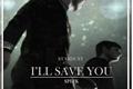 História: I'll save you