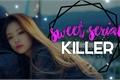 História: Sweet Serial Killer
