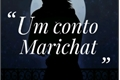 História: Um conto Marichat (Hiatus)