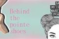 História: Behind Of Pointe Shoes {Hiatus}