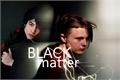 História: Black Matter