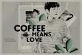 História: Coffee Means Love