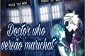 História: Doctor WHO versão marichat