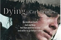 História: DYING || Let Me Sleep At Last - Carl Grimes