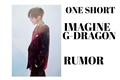 História: Imagine G-Dragon - RUMOR
