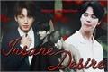 História: Insane Desire ❥ Jikook