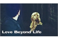 História: Love Beyond Life (BELLARKE)