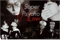 História: Super Psycho Love