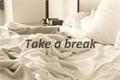 História: Take a break