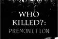 História: Who Killed?: Premonition