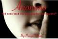 História: Anônimo - Até onde você iria para guardar seu segredo?