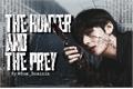 História: The Hunter and the Prey (Hiatus!)