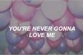 História: You're never gonna love me
