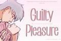 História: Guilty Pleasure