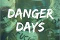 História: Danger Days