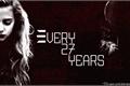 História: Every 27 Years