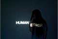 História: Human error