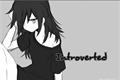 História: Introverted