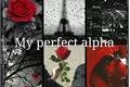 História: My perfect alpha