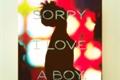 História: Sorry, i love a boy