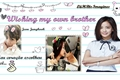 História: Wishing my own brother (BTSJungkook) Hot